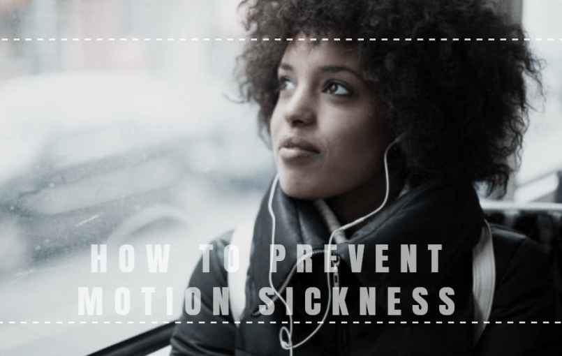 How To Prevent Motion Sickness These are the top 5 tips to help you on how to prevent motion sickness. If your travel by car, train, plane, or boat makes you sick, there's the good news: Not only can you take steps to prevent motion sickness before it starts, you may actually be able to conquer it […]