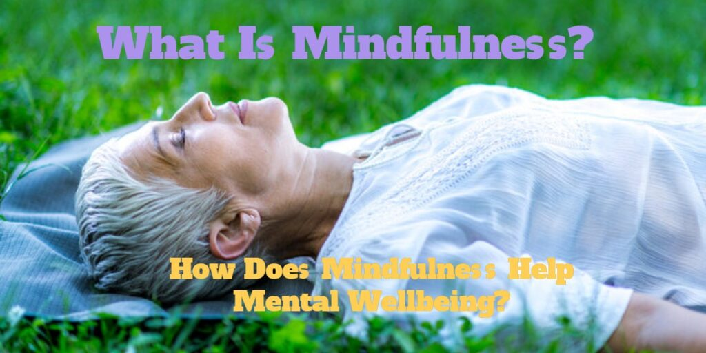 How Does Mindfulness Help Mental Wellbeing?
